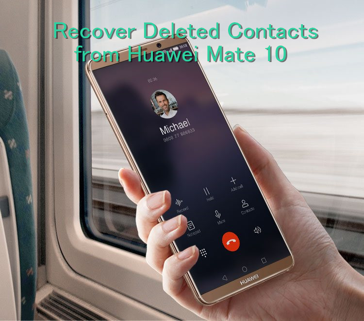 How to Retrieve Deleted Contacts on Huawei Mate 10