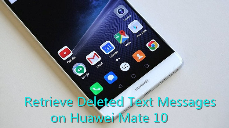 Huawei SMS Recovery - Recover Deleted Text Messages on